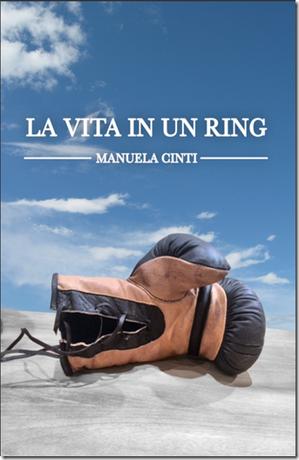 La vita in un ring, romanzo sulla vita e sulla boxe di Manuela Cinti