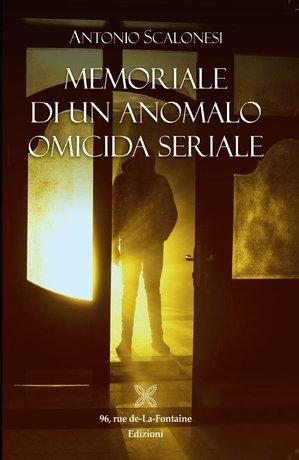 ANTONIO SCALONESI, MEMORIALE DI UN ANOMALO OMICIDA SERIALE